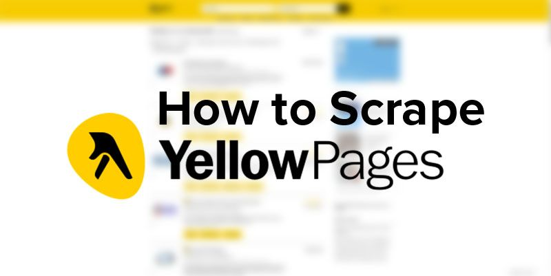 How to Scrape Yellow Pages Data: Business Names, Addresses, Phone Numbers, Emails and more.